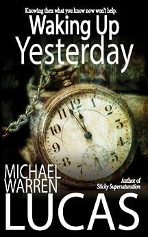 Waking Up Yesterday (English Edition) di [Lucas, Michael Warren]