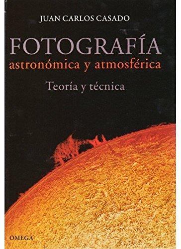 Descargar Libro FOTOGRAFIA ASTRONOMICA Y ATMOSFERICA (GEOGRAFÍA Y GEOLOGÍA-ASTRONOMIA) de J.C. CASADO