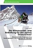 Der Klimawandel - eine Bedrohung für den alpinen Skitourismus?: Wissenschaftliche Prognosen versus Handlungsweisen in der Gegenwart am Fallbeispiel Garmisch-Partenkirchen - Daniela Burzlaff
