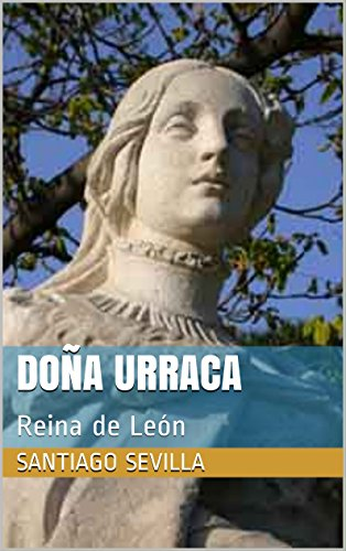 Doña Urraca: Reina de León por Santiago Sevilla