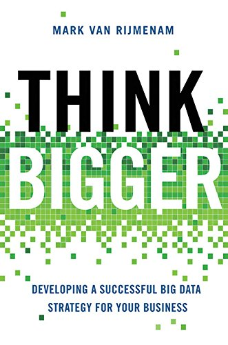 Think Bigger: Developing a Successful Big Data Strategy for Your Business