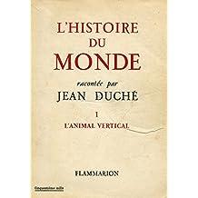 L'histoire du monde T1 l'animal vertical / Duché, Jean / Réf31296