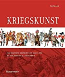 Kriegskunst: Eine illustrierte Geschichte von 3000 v. Chr. bis zum Ende des 19. Jahrhunderts