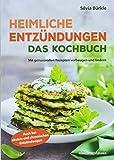 Heimliche Entzündungen - Das Kochbuch (mit genussvollen Rezepten vorbeugen und lindern)