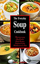 The Everyday Soup Cookbook: Heartwarming Slow Cooker Soup Recipes Inspired by the Mediterranean Diet (Family Health and Fitness Series Book 5)