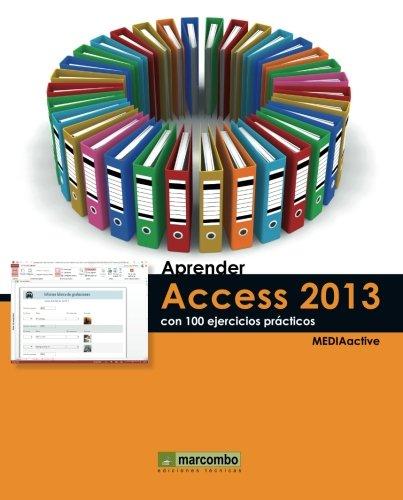 Aprender Access 2013 Con 100 Ejercicios Prácticos (APRENDER.CON 100 EJERCICIOS PRÁCTICOS)