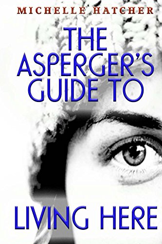 the-aspergers-guide-to-living-here-for-deep-souls-thinkers-best-friends-innovators-and-creative-mind