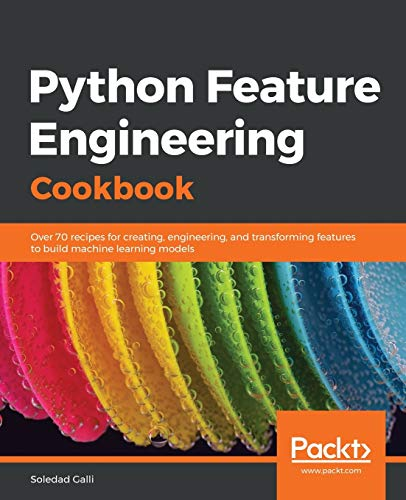 Python Feature Engineering Cookbook: Over 70 recipes for creating, engineering, and transforming features to build machine learning models