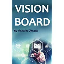 Vision Board: How to Create a Powerful Vision Board (Vision Boards, Vision Board Kit, Life Vision, Vision for Life, Vision Board Secret, Law of Attraction, ... Board Law of Attraction) (English Edition)