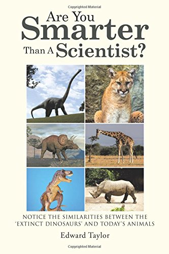Are You Smarter Than A Scientist?: Notice the Similarities Between the ÔExtinct DinosaursÕ and Today's Animals por Edward Taylor