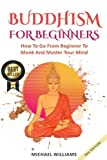Buddhism for Beginners: How to Go from Beginner to Monk and Master Your Mind (Zen Meditation, Buddha, Zen Buddhism, Meditation for Beginners)