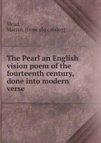 the-pearl-an-english-vision-poem-of-the-fourteenth-century-done-into-modern-verse-by-marian-mead