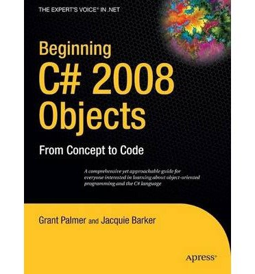 [(Beginning C# 2008 Objects: From Concept to Code)] [ By (author) Grant Palmer, By (author) Ken Barker, By (author) Jacquie Barker ] [October, 2008]