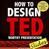 How to Design TED Worthy Presentation Slides: Presentation Design Principles from the Best TED Talks (How to Give a TED Talk Book 2) (English Edition)