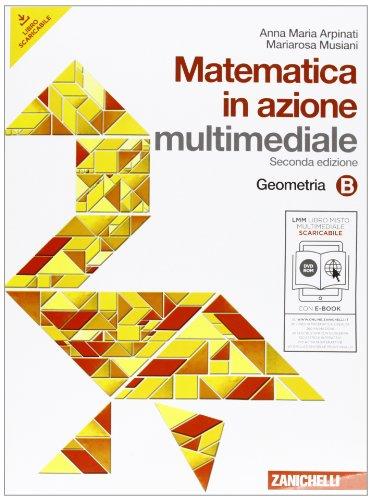 Matematica in azione. Tomo B:Geometria. Con espansione online. Per la Scuola media. Con DVD-ROM