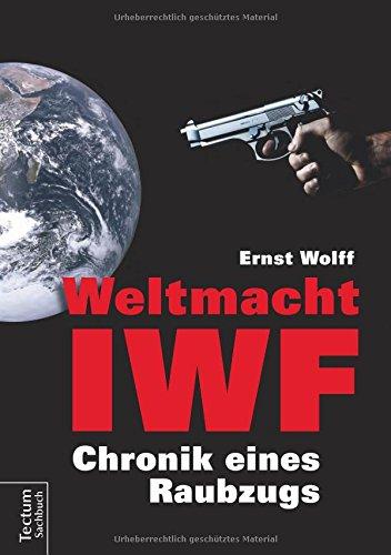 Buchseite und Rezensionen zu 'Weltmacht IWF: Chronik eines Raubzugs' von Ernst Wolff