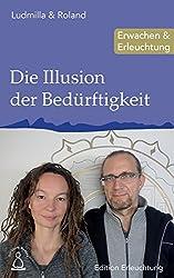 Die Illusion der Bedürftigkeit: Erwachen & Erleuchtung (Edition Erleuchtung, Band 9)