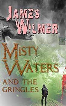Misty Waters and the Gringles: The Misty Waters series book 1 (English Edition) par [Wilmer, James]