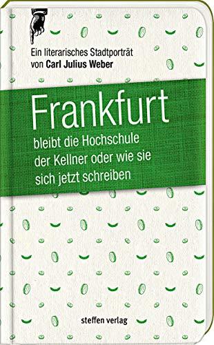 Frankfurt bleibt die Hochschule der Kellner, oder wie sie sich jetzt schreiben: Ein literarisches Stadtporträt aus dem Jahr 1855