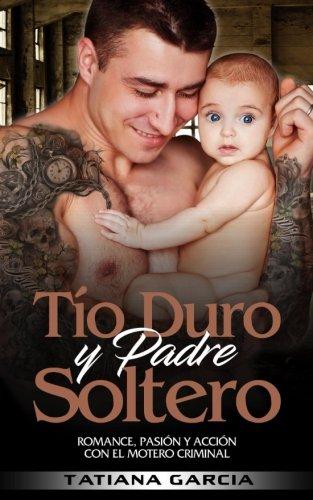 Tío Duro y Padre Soltero: Romance, Pasión y Acción con el Motero Criminal por Tatiana Garcia