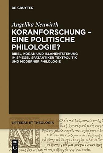 Koranforschung – eine politische Philologie?: Bibel, Koran und Islamentstehung im Spiegel spätantiker Textpolitik und moderner Philologie (Litterae et Theologia 4)