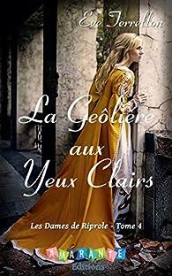 Les dames de Riprole, tome 4 : La geôlière aux yeux clairs par Eve Terrellon