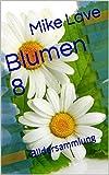 Blumen 8: Bildersammlung (German Edition)