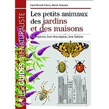 Les petits animaux des jardins et des maisons : 720 espèces, leur description, leur habitat