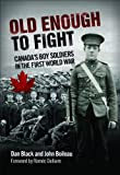 Old Enough to Fight: Canada's Boy Soldiers in the First World War