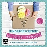 Kindergeschenke in Liebe verpackt: 40 Geschenkverpackungen für leuchtende Augen inklusive Geschenkverpackungen zum Sofort-Loslegen