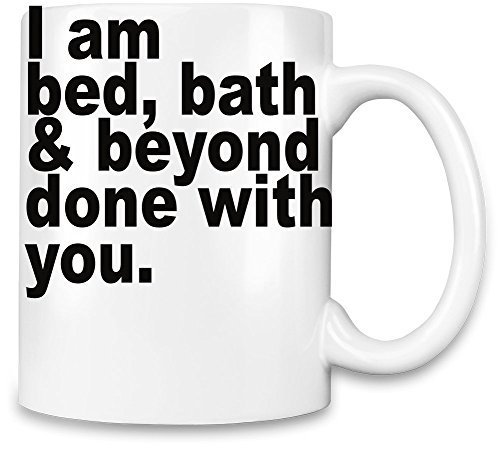 i-am-bed-bath-beyond-done-with-you-slogan-kaffee-becher