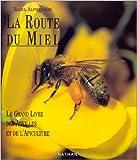 la route du miel le grand livre des abeilles et de l apiculture de raoul alphand?ry 1 octobre 1992