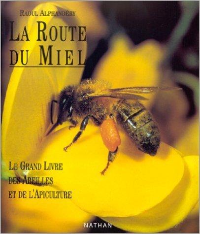 La route du miel : Le grand livre des abeilles et de l'apiculture de Raoul Alphandry ( 1 octobre 1992 )