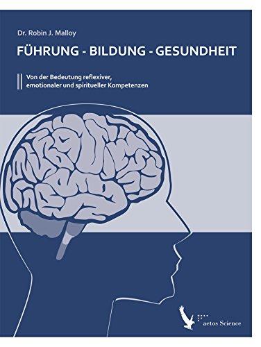 Führung - Bildung - Gesundheit: Von der Bedeutung reflexiver, emotionaler und spiritueller Kompetenzen (German Edition)