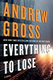 Everything to Lose: A Novel by Andrew Gross (2014-04-22)