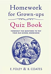 Homework for Grown-Ups Quiz Book: Fiendishly fun questions to test your old-school knowledge