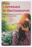 Read details J'apprends la photographie: 25 exercices pour progresser et réussir ses photos.