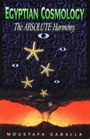 Egyptian Cosmology - The Absolute Harmony by Moustafa Gadalla (1997-09-02)