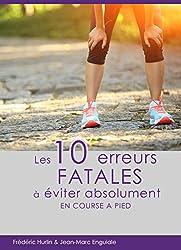 10 erreurs FATALES à éviter absolument: Ou comment bien courir sans se blesser