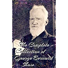 The Complete Collection of George Bernard Shaw (Annotated): (Collection Includes Man And Superman, Pygmalion, Arms and the Man, Mrs Warren's Profession, ... Candida, And More) (English Edition)