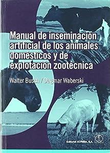 inseminación artificial animales: Manual de inseminación artificial de los animales domésticos y de explotación zo...