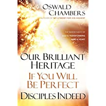 Our Brillliant Heritage / If You Will Be Perfect / Disciples Indeed: The Inheritance of God's Transforming Mind & Heart