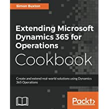 Extending Microsoft Dynamics 365 for Operations Cookbook: Create and extend real-world solutions using Dynamics 365 Operations
