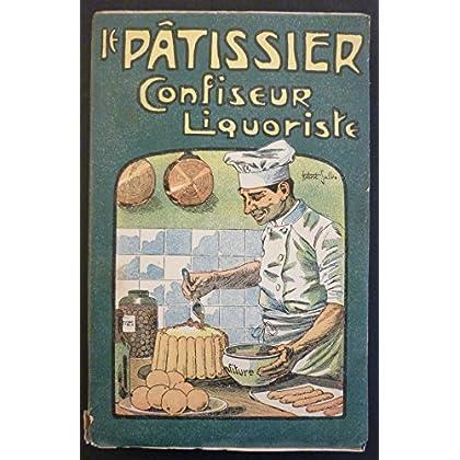 Le Pâtissier, confiseur et liquoriste : Contenant les meilleures recettes pour la confection sans four des entrées, hors-d'oeuvre et la préparation économique des liqueurs par M. E. Petit
