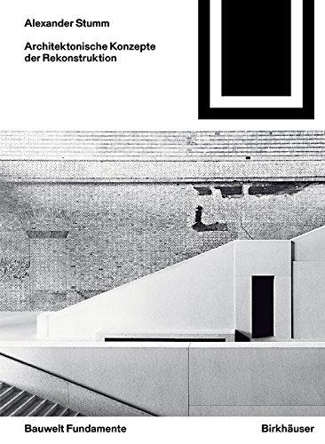 Architektonische Konzepte der Rekonstruktion (Bauwelt Fundamente 159)