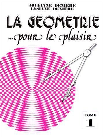 La géométrie pour le plaisir, tome 1 de Denière, Jocelyne (1998) Broché