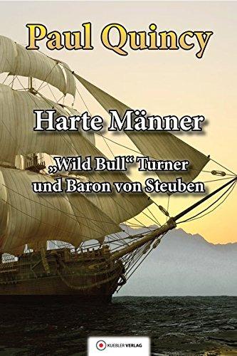Harte Männer: Band 3 - William Turner und Baron von Steuben (William Turner - Seeabenteuer) -