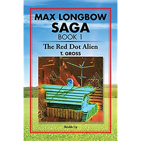 Max Longbow Saga Book 1: The Red Dot Alien (English Edition)