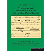 Verzierungs- und Variationspraxis in den italienischen Opern Rossinis: Betrachtung historischer Aufführungsmethoden und Rekonstruktion stilistisch ... der Deutschen Rossini-Gesellschaft e.V.)