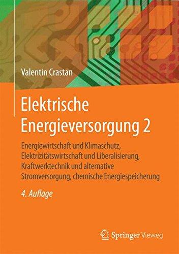 Elektrische Energieversorgung 2: Energiewirtschaft und Klimaschutz, Elektrizitätswirtschaft und Liberalisierung, Kraftwerktechnik und alternative Stromversorgung, chemische Energiespeicherung